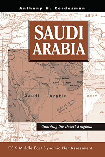 Saudi Arabia: Guarding The Desert Kingdom: Anthony H Cordesman