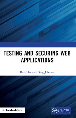 Testing and Securing Web Applications (Paperback): Ravi Das, Greg