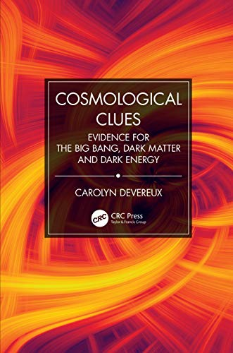 9780367406943: Cosmological Clues: Evidence for the Big Bang, Dark Matter and Dark Energy