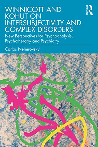 9780367483647: Winnicott and Kohut on Intersubjectivity and Complex Disorders: New Perspectives for Psychoanalysis, Psychotherapy and Psychiatry