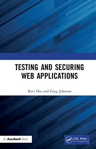 Testing and Securing Web Applications (Hardback): Ravi Das, Greg