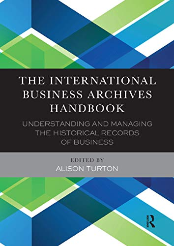 9780367882440: The International Business Archives Handbook: Understanding and Managing the Historical Records of Business