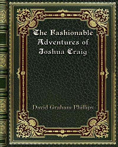 The Fashionable Adventures of Joshua Craig (Paperback): David Graham Phillips