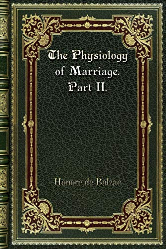 The Physiology of Marriage. Part II.: Balzac, Honore De