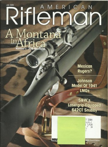 9780368937804: AMERICAN RIFLEMAN JULY 2005! A MONTANA IN AFRICA - KIMBER'S .308 MONTANA! MEXICAN RUGERS? JOHNSON OF 1941 LMGS! S&W'S LASERGRIP-EQUIPPED 642CT SNUBBY!