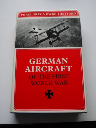 German Aircraft of the First World War: Gray, Peter M.D.; Thetford, Owen Gordon