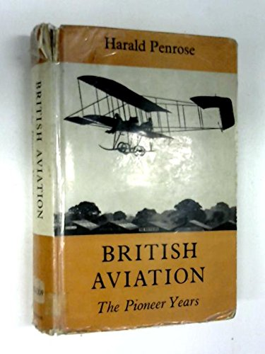 British Aviation: The Pioneer Years (0370001222) by Harald Penrose