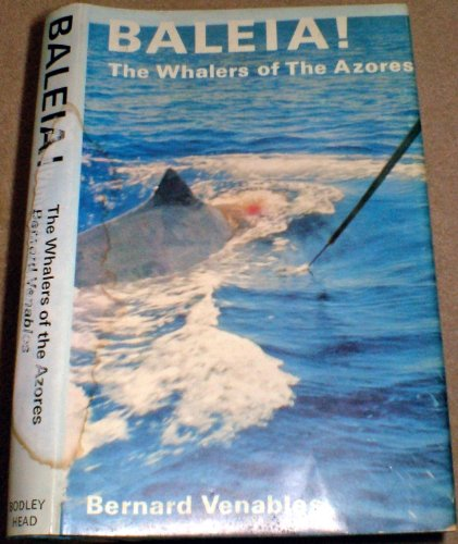 BALEIA! THE WHALERS OF THE AZORES. By Bernard Venables.: Venables (Bernard Percival). (1907-2001).