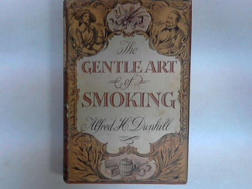 The Gentle Art of Smoking: Dunhill, Alfred H.
