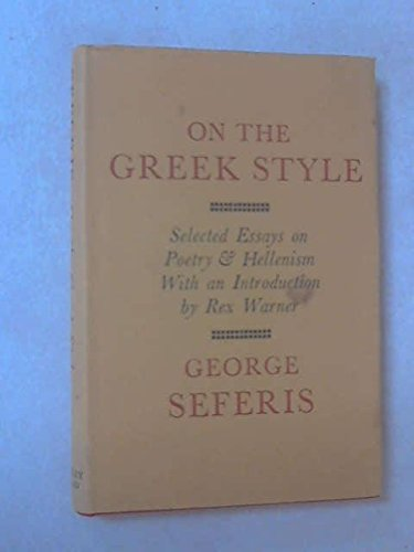 On the Greek style: selected essays in poetry and Hellenism: Seferis, George, and Warner, Rex, and ...