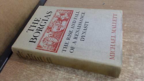 9780370004105: The Borgias: The Rise and Fall of a Renaissance Dynasty