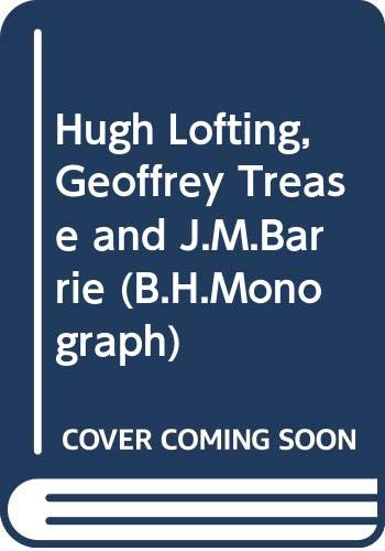 9780370008820: Hugh Lofting, Geoffrey Trease and J.M.Barrie (B.H.Monograph)
