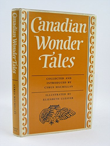 CANADIAN WONDER TALES: MacMillan, Cyrus (Collected