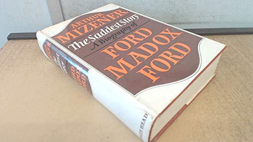 The Saddest Story: A Biography of Ford Madox Ford: MIZENER, ARTHUR