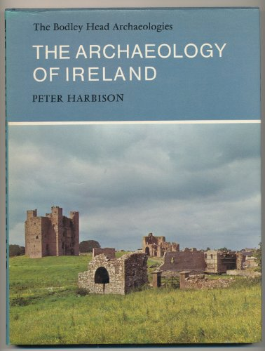 The Archaeology of Ireland: Harbison Peter