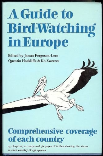 A Guide To Bird-watching In Europe: JAMES FERGUSON-LEES (EDITOR),