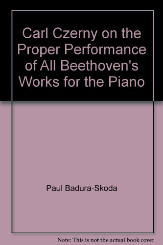 9780370240114: Carl Czerny on the Proper Performance of All Beethoven's Works for the Piano