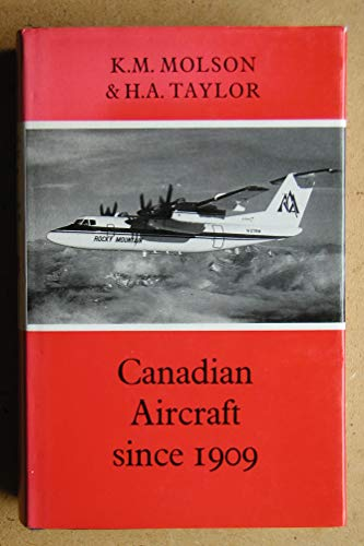 Canadian Aircraft Since 1909: Molson, K. M. and, Taylor, H. A.