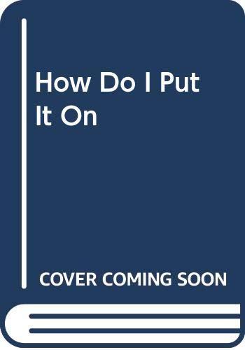 9780370302065: How Do I Put it on?