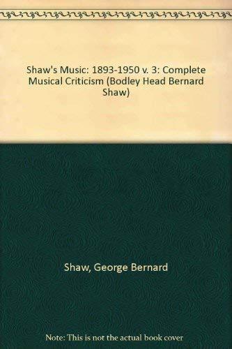 9780370302485: Shaw's Music: 1893-1950 v. 3: Complete Musical Criticism (Bodley Head Bernard Shaw)