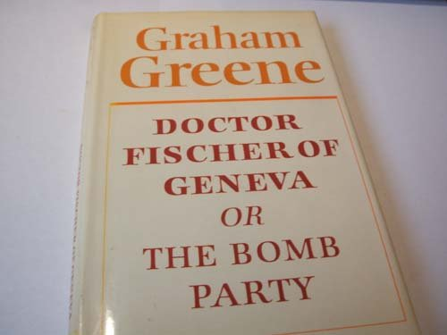 9780370303161: Doctor Fischer of Geneva or the Bomb Party