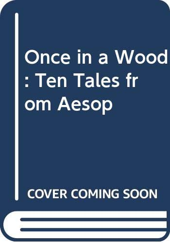 9780370303185: Once in a Wood: Ten Tales from Aesop