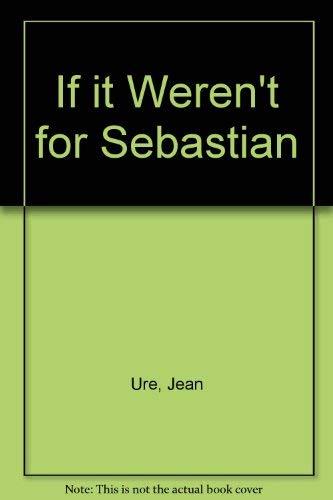 9780370304908: If It Weren't for Sebastian