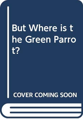 9780370305868: But Where Is the Green Parrot?