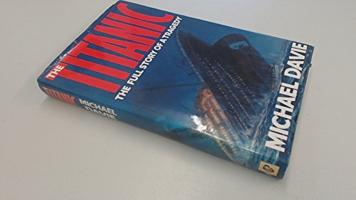 9780370307640: The Titanic: The Full Story of a Tragedy