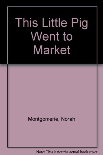 This Little Pig Went to Market: Montgomerie, Norah