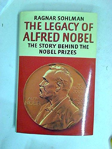The Legacy of Alfred Nobel: Sohlman, Ragnar