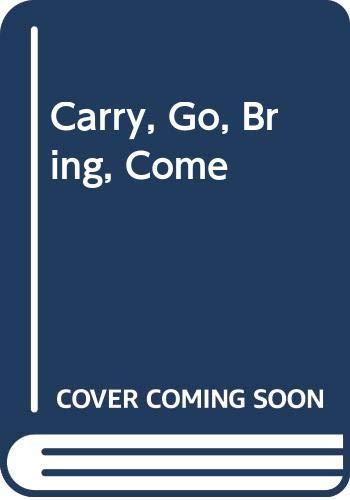 9780370310923: Carry, Go, Bring, Come