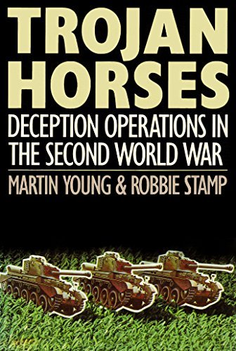 Trojan Horses: Extraordinary Stories of Deception Operations in the Second World War: Young, Martin...
