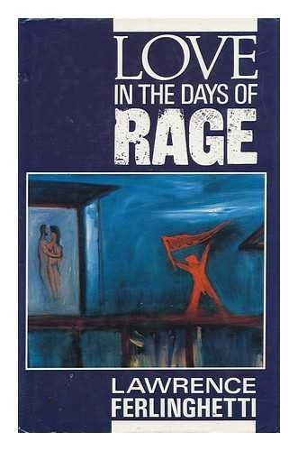 LOVE IN THE DAYS OF RAGE: Ferlinghetti, Lawrence