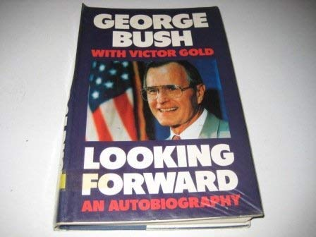 Looking Forward An Autobiography: Bush, George & Victor Gold