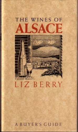 The Wines of Alsace: A Buyers Guide: Berry, Liz