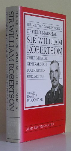 9780370314150: Military Correspondence of Field Marshal Sir William Robertson: Chief of the Imperial General Staff, December 1915-February 1918
