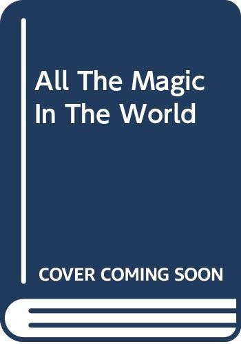 9780370317885: ALL THE MAGIC IN THE WORLD