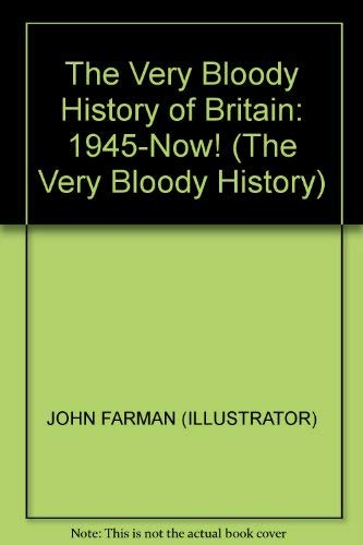 9780370319339: The Very Bloody History of Britain: 1945-Now! (The Very Bloody History)