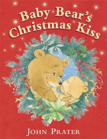 Baby Bear's Christmas Kiss: Prater, John