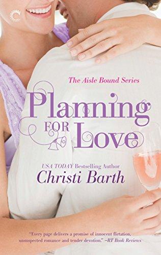 Planning for Love (Aisle Bound): Christi Barth