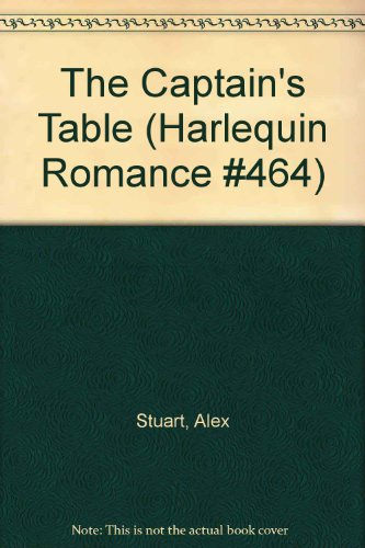 9780373004645: The Captain's Table (Harlequin Romance #464)