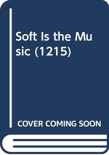9780373012152: Soft Is the Music (1215)
