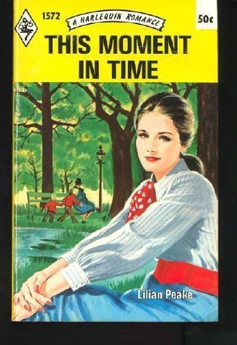 This Moment In Time (Harlequin Romance, 1572): Lilian Peake