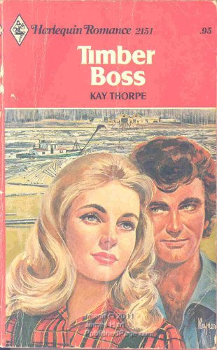 Timber Boss (Harlequin Romance, 2151): Thorpe, Kay