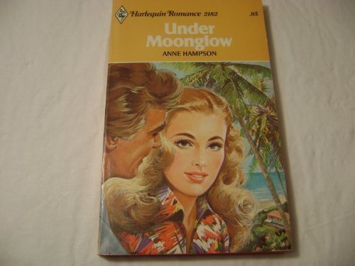Under Moonglow (Harlequin Romance 2182): Anne Hampson