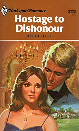 Hostage to Dishonour (Harlequin Romance #2352): Jessica Steele