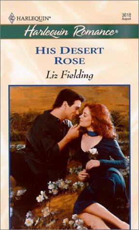 His Desert Rose (Harlequin Romance, No. 3618): Liz Fielding