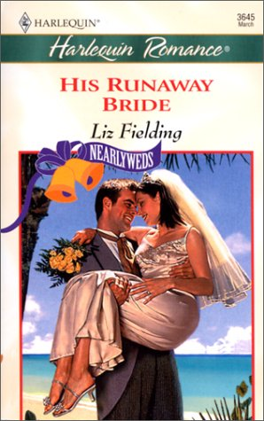 His Runaway Bride (Nearlyweds) (Harlequin Romance, No 3645): Liz Fielding