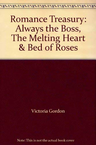 Romance Treasury: Always the Boss, The Melting Heart & Bed of Roses: Victoria Gordon, Claudia ...
